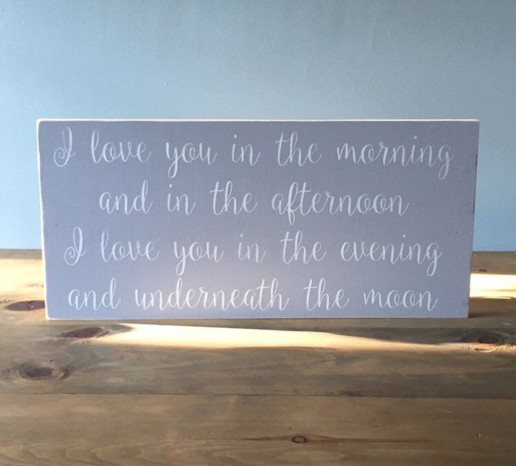 I love you in the morning and in the afternoon. I love you in the evening and underneath the moon ▲ SIGN INFORMATION ▲  • SIZE SHOWN: 24 wide x 12 tall  • COLOR SHOWN: Gray background with white letters.  • This listing is for a MADE TO ORDER wood sign. Your sign will ship in 3-5 business days. • Your order is handmade from start to finish so no two signs are exactly alike. Your sign is totally unique to you.  • This sign is completely hand painted then sanded for a fun distressed and lived…