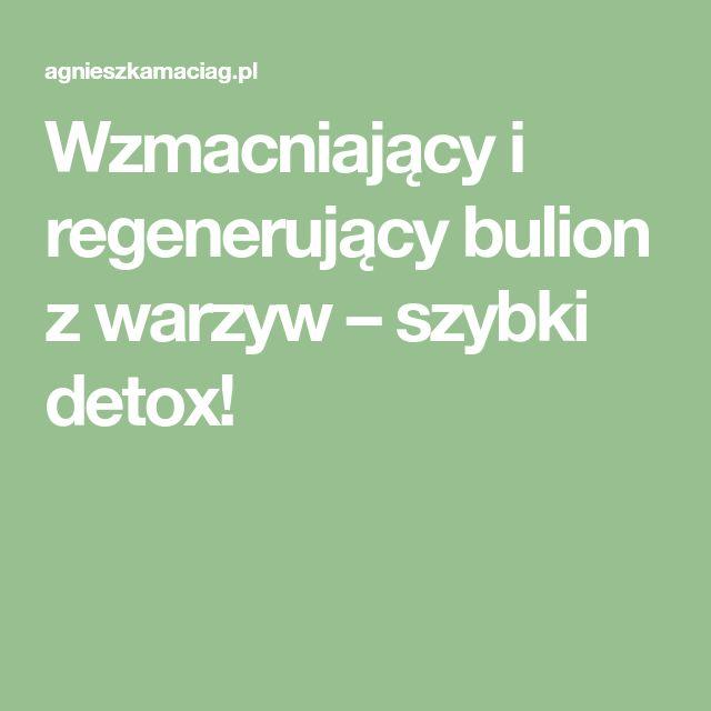 Wzmacniający i regenerujący bulion z warzyw – szybki detox!