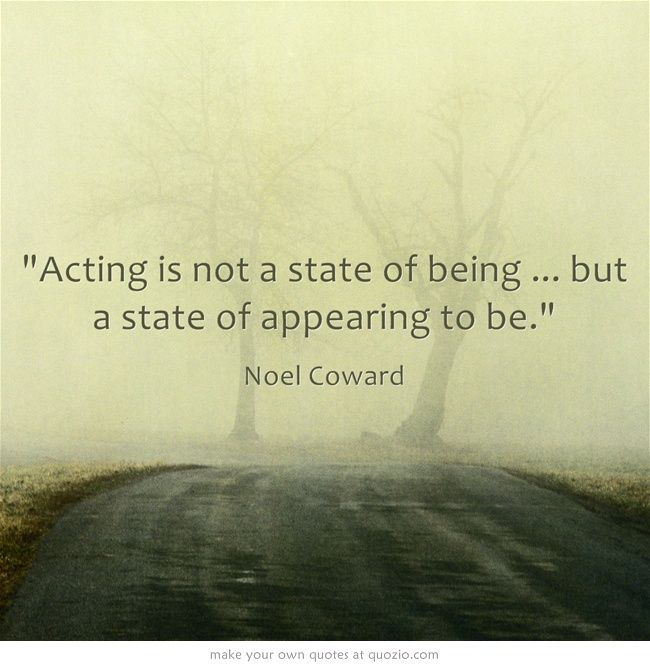 Acting is not a state of being ... but a state of appearing to be. - Noel Coward #theatre #quotes