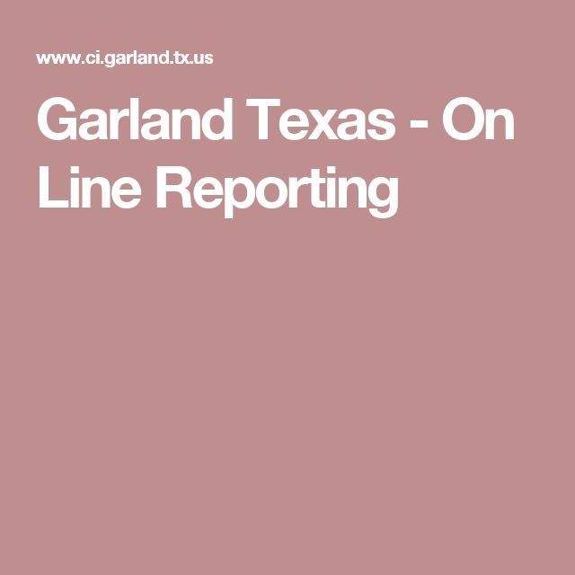 Garland Texas - On Line Reporting