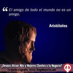 El amigo de todo el mundo no es un amigo. Aristoteles.