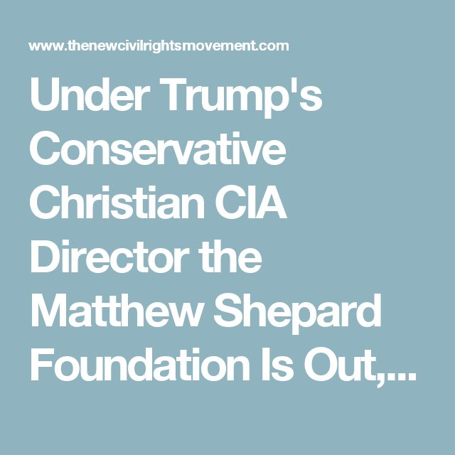 Under Trump's Conservative Christian CIA Director the Matthew Shepard Foundation Is Out, Tony Perkins Is In - The New Civil Rights Movement