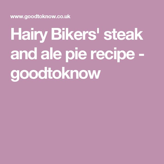 The Hairy Bikers Superb Steak And Ale Pie Recipe — Dishmaps