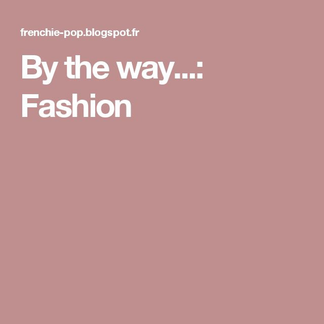 By the way...: Fashion