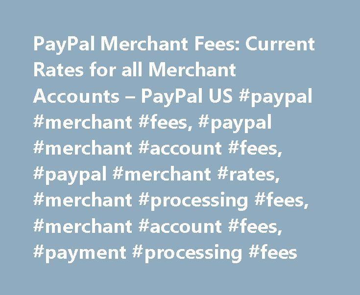 PayPal Merchant Fees: Current Rates for all Merchant Accounts – PayPal US #paypal #merchant #fees, #paypal #merchant #account #fees, #paypal #merchant #rates, #merchant #processing #fees, #merchant #account #fees, #payment #processing #fees http://fresno.nef2.com/paypal-merchant-fees-current-rates-for-all-merchant-accounts-paypal-us-paypal-merchant-fees-paypal-merchant-account-fees-paypal-merchant-rates-merchant-processing-fees-mer/  # Personal Getting Started How to use PayPal Check Out…