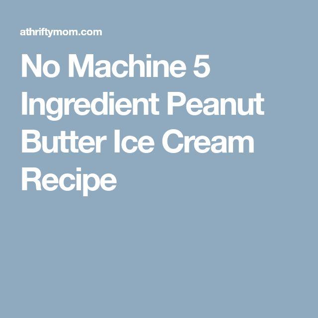 No Machine 5 Ingredient Peanut Butter Ice Cream Recipe