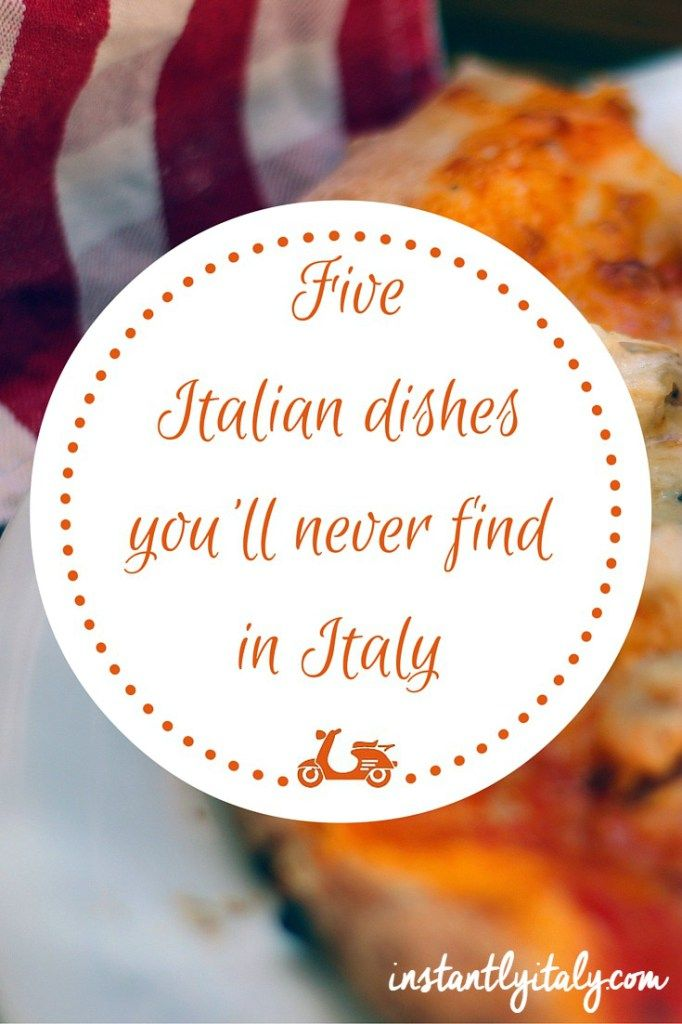 5 Italian dishes you will never find in Italy on instantlyitaly.com