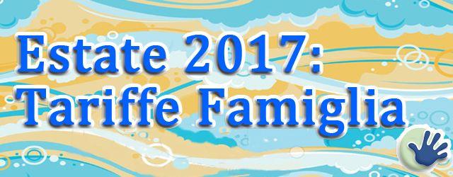 Estate 2017: Tariffe Famiglia