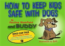 How to Keep Kids Safe with Dogs by Pauline Blomfield and Buddy, with illustrations by Red.  Covers 7 safety rules whixh are easy for children to remember.