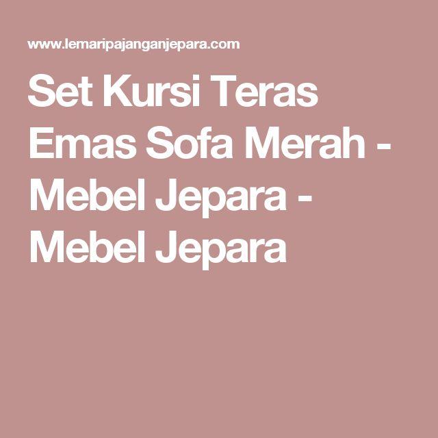 Set Kursi Teras Emas Sofa Merah - Mebel Jepara - Mebel Jepara
