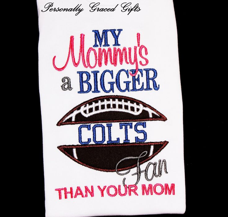 My Mommy's a BIGGER Indianapolis Colts Football Fan Than Your Mom Kids Custom Embroidered Shirt or Bodysuit: Can be updated for any Team by PersonallyGraced on Etsy