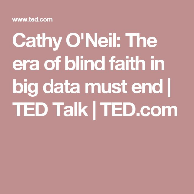 Cathy O'Neil: The era of blind faith in big data must end | TED Talk | TED.com
