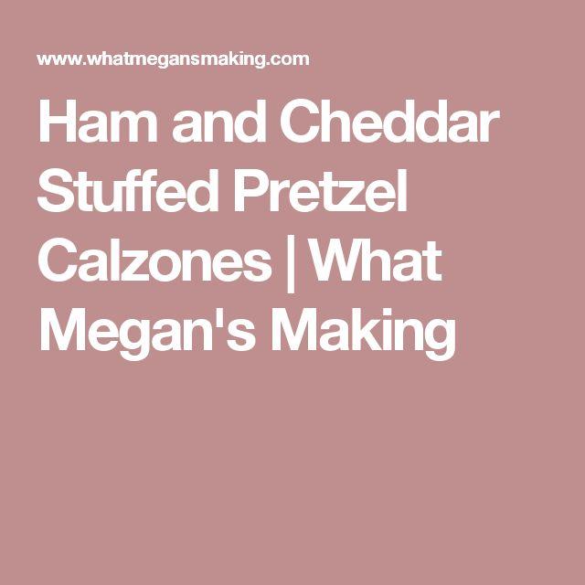 Ham and Cheddar Stuffed Pretzel Calzones   What Megan's Making