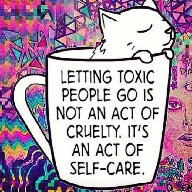 Letting toxic people go is not an act of cruelty, it's an act of self-care.