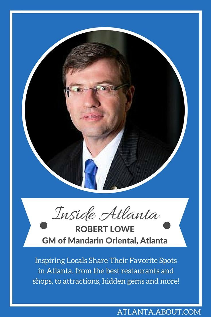 Inspiring locals share their favorite spots in Atlanta, from best restaurants and shops, to attractions, hidden gems and more! Inside Atlanta: Mandarin Oriental GM Robert Lowe
