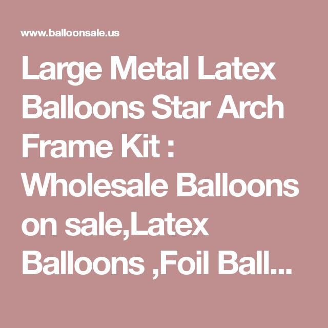 Large Metal Latex Balloons Star Arch Frame Kit : Wholesale Balloons on sale,Latex Balloons ,Foil Balloons ,Balloons Accessories ,Party Decoration Balloons for good Party Decoration idea