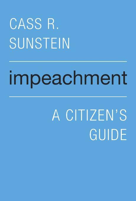 Impeachment: A Citizen's Guide by Cass R. Sunstein | Available Oct 2017 | Harvard University Press https://shar.es/1Bd3AJ  @Harvard_Press