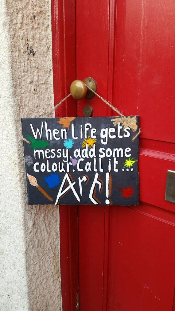 Check out this item in my Etsy shop https://www.etsy.com/uk/listing/251322606/when-life-gets-messy-slogan-slate
