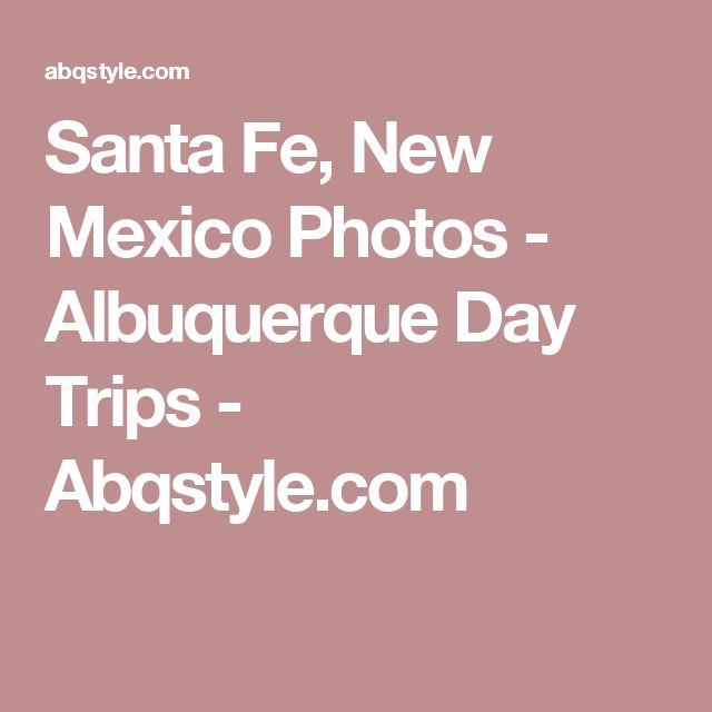Santa Fe, New Mexico Photos - Albuquerque Day Trips - Abqstyle.com