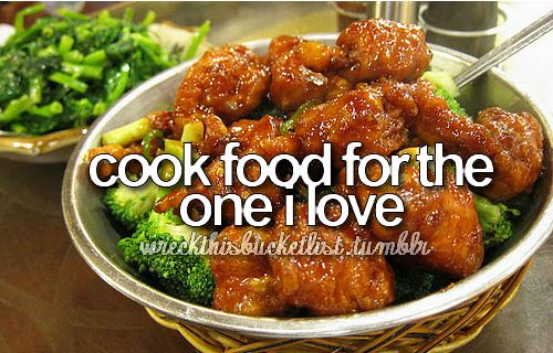 Cook food for the one I love.
