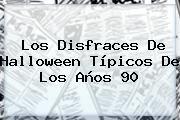 http://tecnoautos.com/wp-content/uploads/imagenes/tendencias/thumbs/los-disfraces-de-halloween-tipicos-de-los-anos-90.jpg Halloween. Los disfraces de Halloween típicos de los años 90, Enlaces, Imágenes, Videos y Tweets - http://tecnoautos.com/actualidad/halloween-los-disfraces-de-halloween-tipicos-de-los-anos-90/
