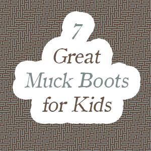7 Great Muck Boots for Kids