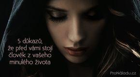 5 důkazů, že před vámi stojí člověk z vašeho minulého života | ProNáladu.cz
