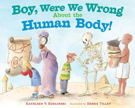 BOY, WERE WE WRONG ABOUT THE HUMAN BODY by Kathleen V. Kudlinski -- Long, long ago, ancient Egyptians thought that all of our ideas and personalities came from our hearts—boy, were they wrong!