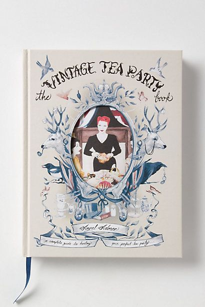 The Vintage Tea Party: A Complete Guide To Hosting Your Perfect Party #anthroregistry