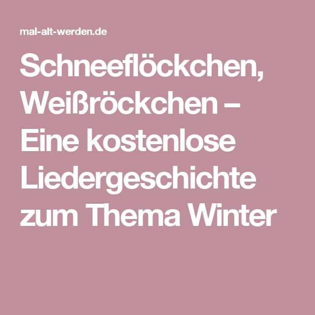 Schneeflöckchen, Weißröckchen – Eine kostenlose Liedergeschichte zum Thema Winter