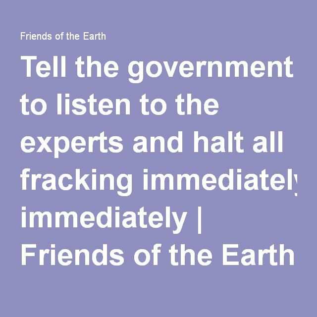 Tell the government to listen to the experts and halt all fracking immediately | Friends of the Earth