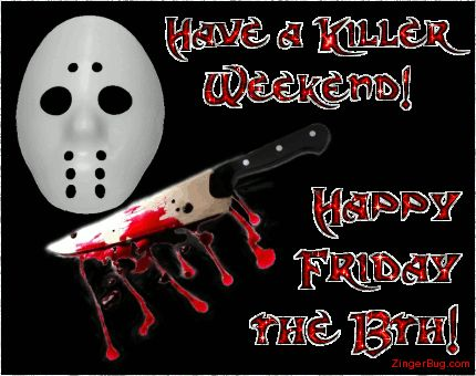friday the 13th pictures | ... mask. The comment reads: Have a Killer Weekend! Happy Friday the 13th