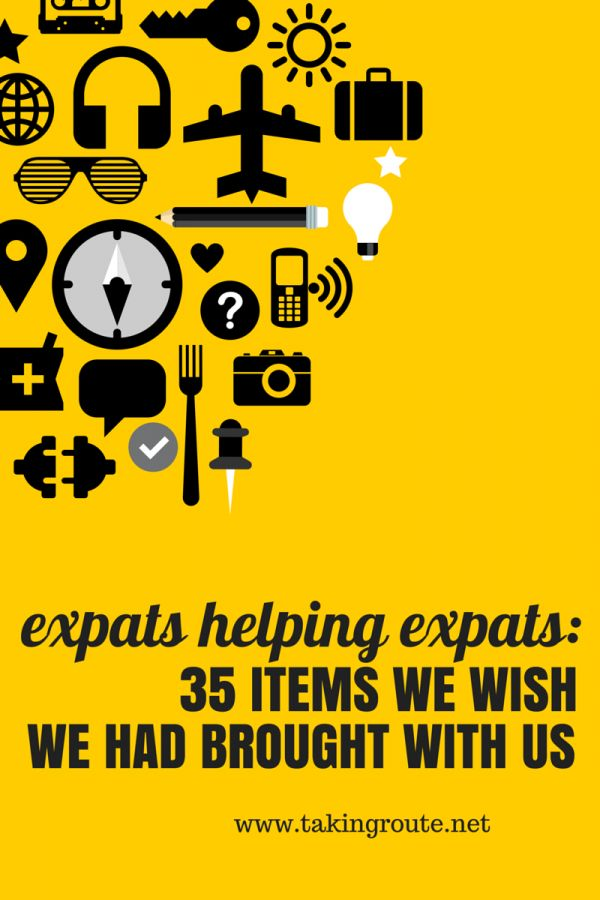Expats Helping Expats: 35 Items We Wish We Had Brought With Us | Taking Route