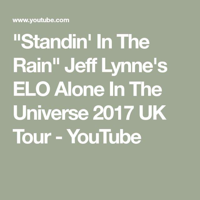 """Standin' In The Rain""  Jeff Lynne's ELO Alone In The Universe 2017 UK Tour - YouTube"