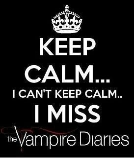 I can't keep calm... I miss The Vampire Diaries - The Vampire Diaries