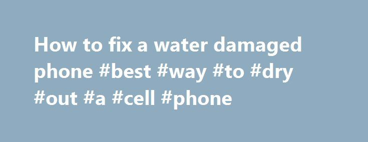 How to fix a water damaged phone #best #way #to #dry #out #a #cell #phone http://ohio.nef2.com/how-to-fix-a-water-damaged-phone-best-way-to-dry-out-a-cell-phone/  # How to fix a water damaged phone Is your phone not working after dropping it in liquid or exposing it to moisture? Don't panic just yet there is hope to get your phone working properly again. Here are a few methods that you can do to try to revive your phone and bring it back to life. Before we proceed with the mobile phone…