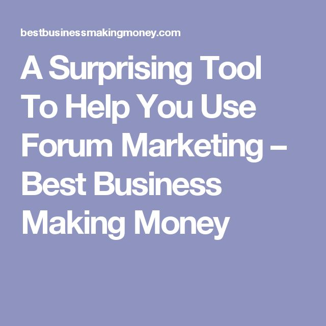 A Surprising Tool To Help You Use Forum Marketing – Best Business Making Money