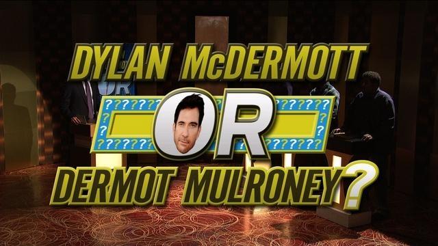 Dylan McDermott or Dermot Mulroney