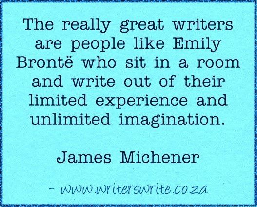 Quotable - James Michener. I have never agreed with the advice write what you know. Empathy and imagination go a long way.