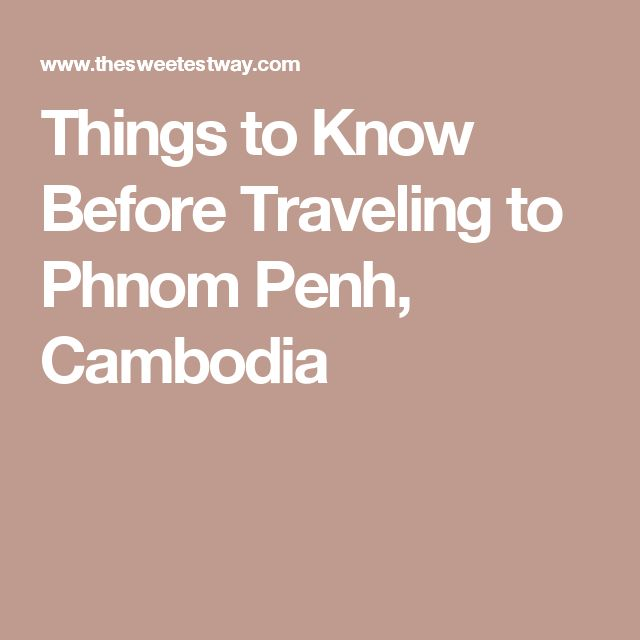 Things to Know Before Traveling to Phnom Penh, Cambodia