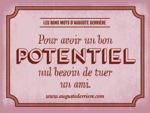 """Auguste Derrière """"Pour avoir un bon Potentiel nul besoin de tuer un ami."""""""