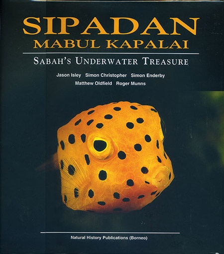 Sipadan Mabul Kapalai: Sabah's Underwater Treasure by Jason Isley, Simon Christopher, Simon Enderby, Matthew Oldfield and Roger Munns