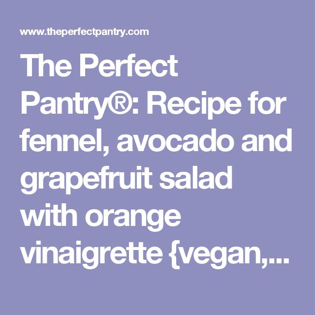 The Perfect Pantry®: Recipe for fennel, avocado and grapefruit salad with orange vinaigrette {vegan, gluten-free}