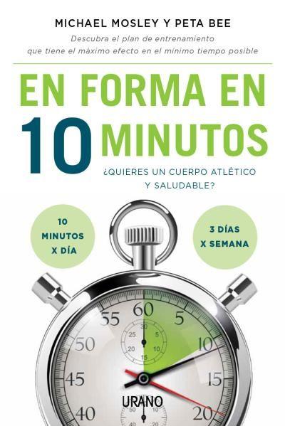 En forma en 10 minutos // Michael Mosley // Urano Técnicas corporales (Ediciones Urano)