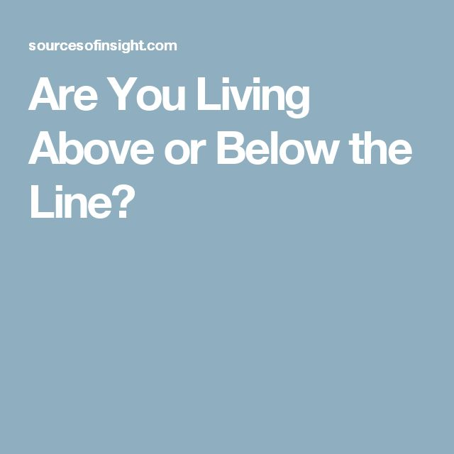 Are You Living Above or Below the Line?