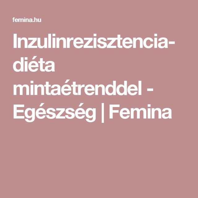 Inzulinrezisztencia-diéta mintaétrenddel - Egészség | Femina