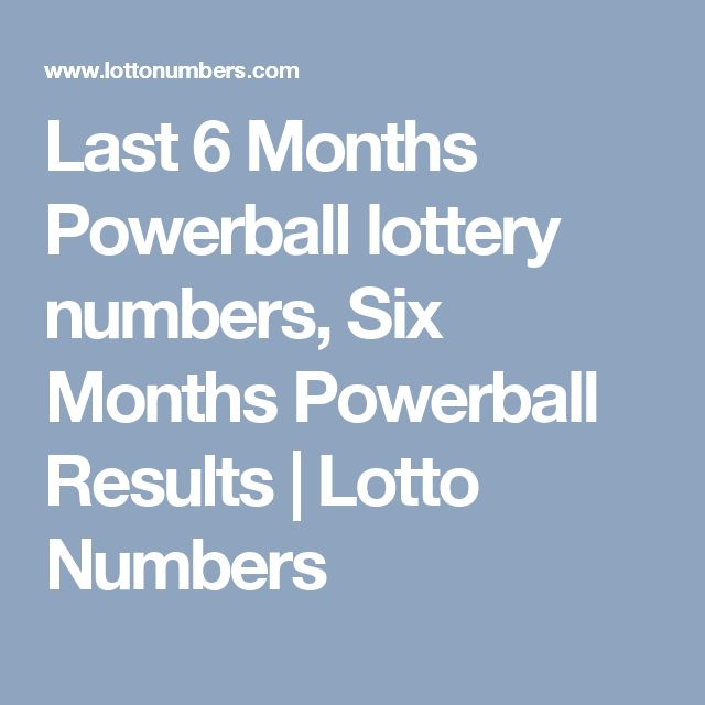 Last 6 Months Powerball lottery numbers, Six Months Powerball Results   Lotto Numbers