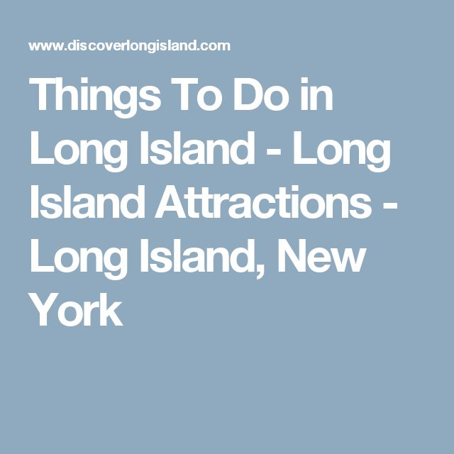 Things To Do in Long Island - Long Island Attractions - Long Island, New York