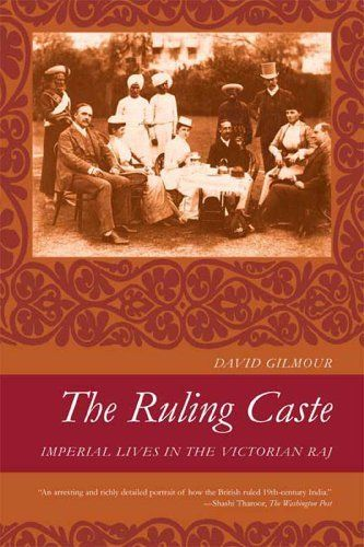 The Ruling Caste: Imperial Lives in the Victorian Raj by David Gilmour