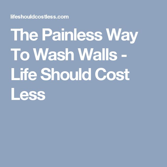 The Painless Way To Wash Walls - Life Should Cost Less